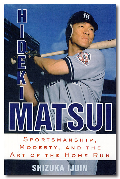 Hideki Matsui: Sportsmanship, Modesty, and the Art of the Home Run